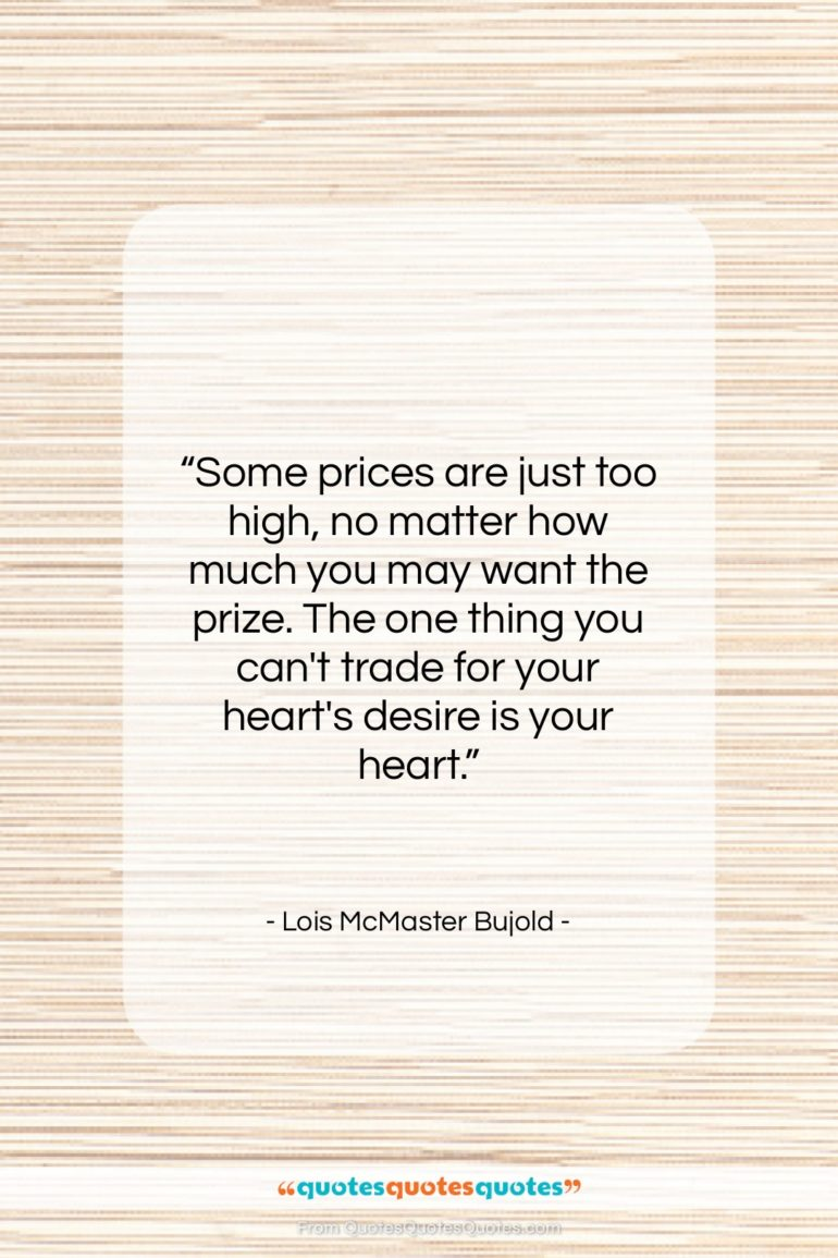 """Lois McMaster Bujold quote: """"Some prices are just too high, no…""""- at QuotesQuotesQuotes.com"""