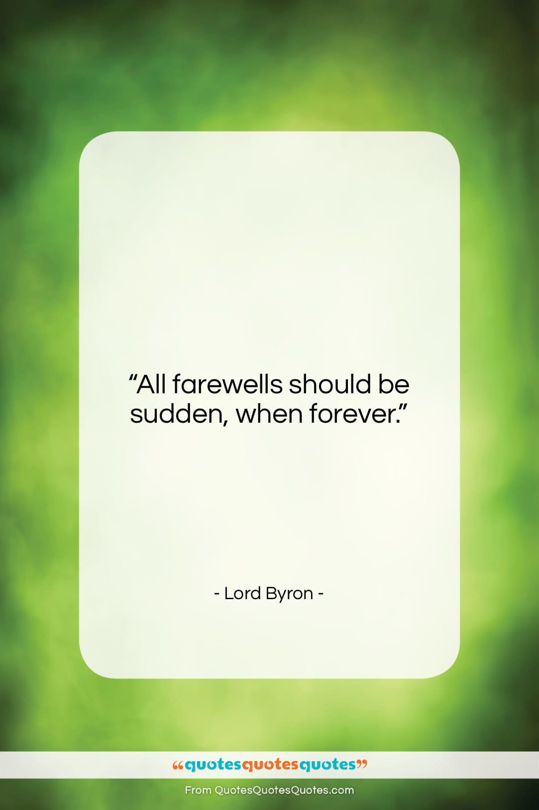 """Lord Byron quote: """"All farewells should be sudden, when forever….""""- at QuotesQuotesQuotes.com"""