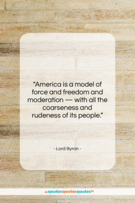 """Lord Byron quote: """"America is a model of force and…""""- at QuotesQuotesQuotes.com"""