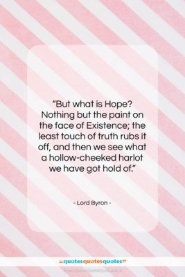 "Lord Byron quote: ""But what is Hope? Nothing but the…""- at QuotesQuotesQuotes.com"