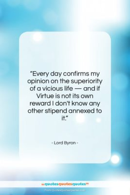 """Lord Byron quote: """"Every day confirms my opinion on the…""""- at QuotesQuotesQuotes.com"""