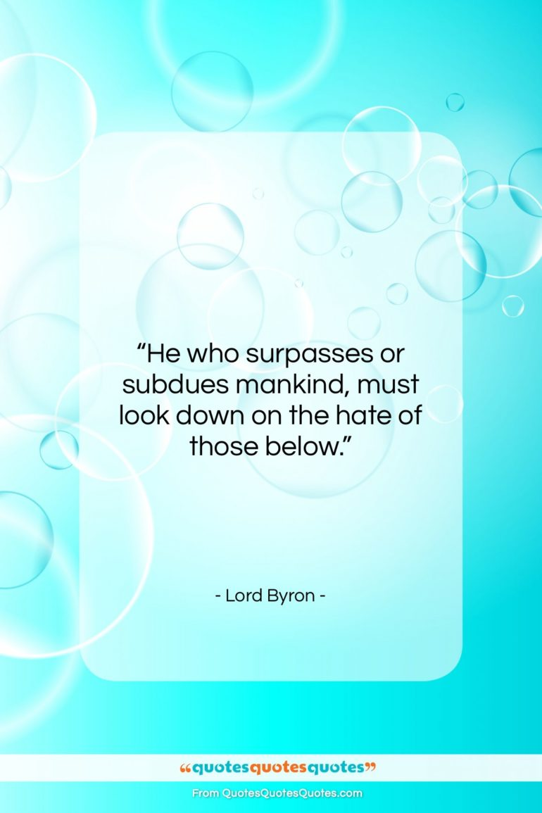 """Lord Byron quote: """"He who surpasses or subdues mankind, must…""""- at QuotesQuotesQuotes.com"""