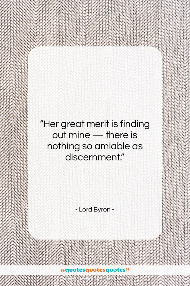 """Lord Byron quote: """"Her great merit is finding out mine…""""- at QuotesQuotesQuotes.com"""