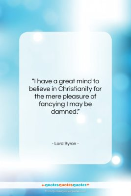 """Lord Byron quote: """"I have a great mind to believe…""""- at QuotesQuotesQuotes.com"""