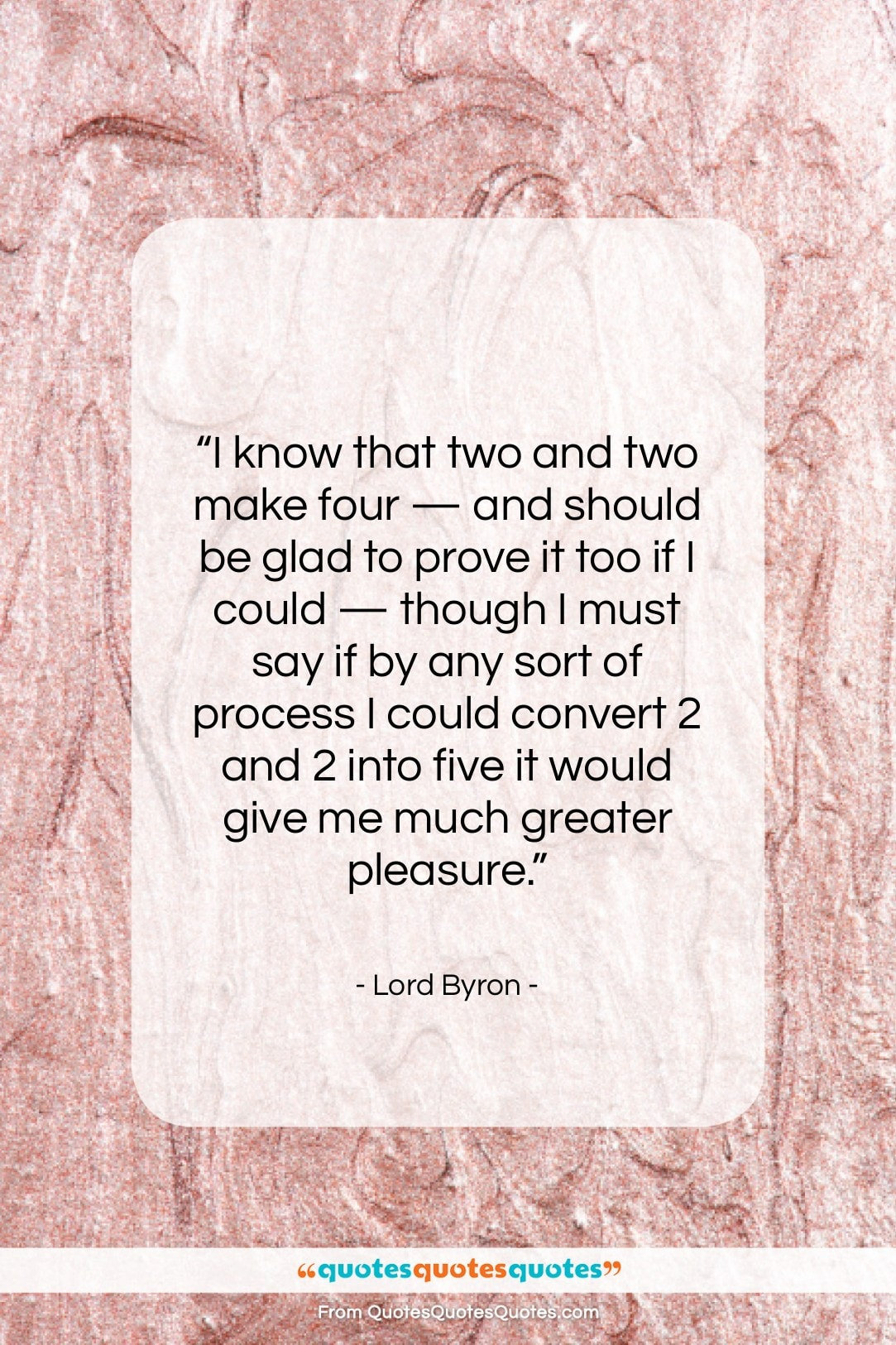"""Lord Byron quote: """"I know that two and two make…""""- at QuotesQuotesQuotes.com"""