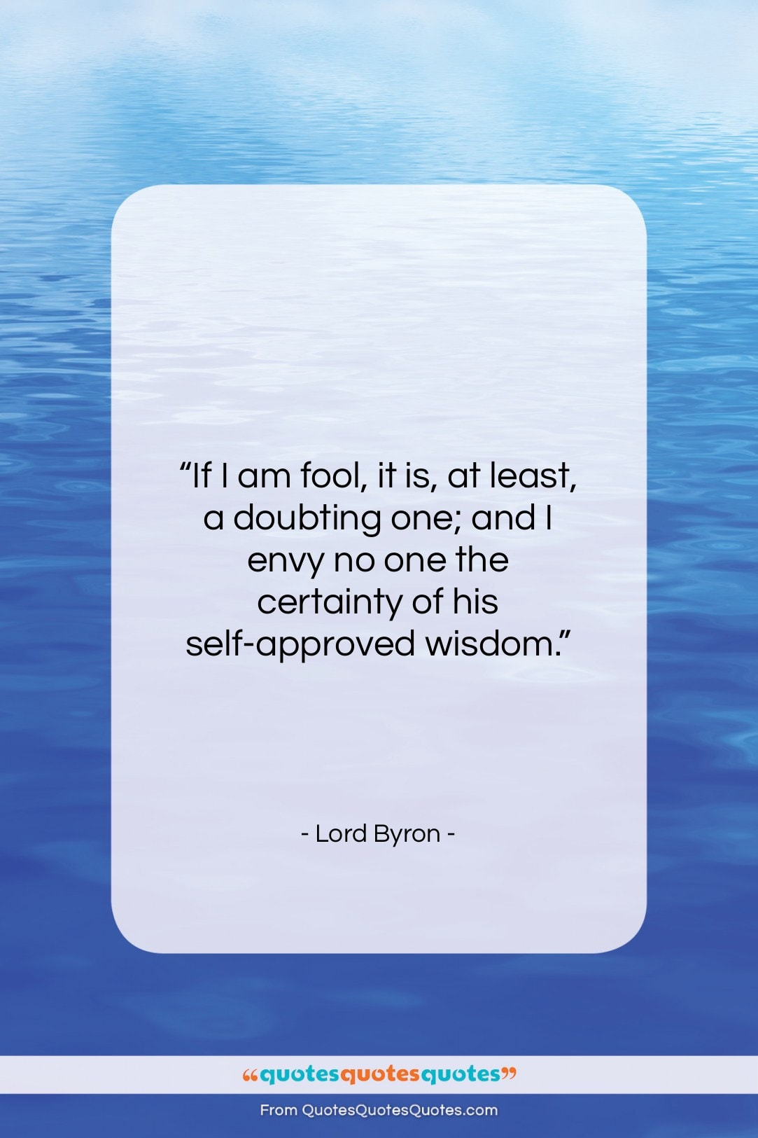 """Lord Byron quote: """"If I am fool, it is, at…""""- at QuotesQuotesQuotes.com"""