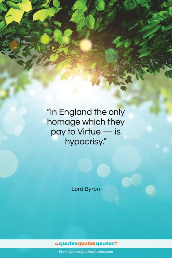 """Lord Byron quote: """"In England the only homage which they…""""- at QuotesQuotesQuotes.com"""