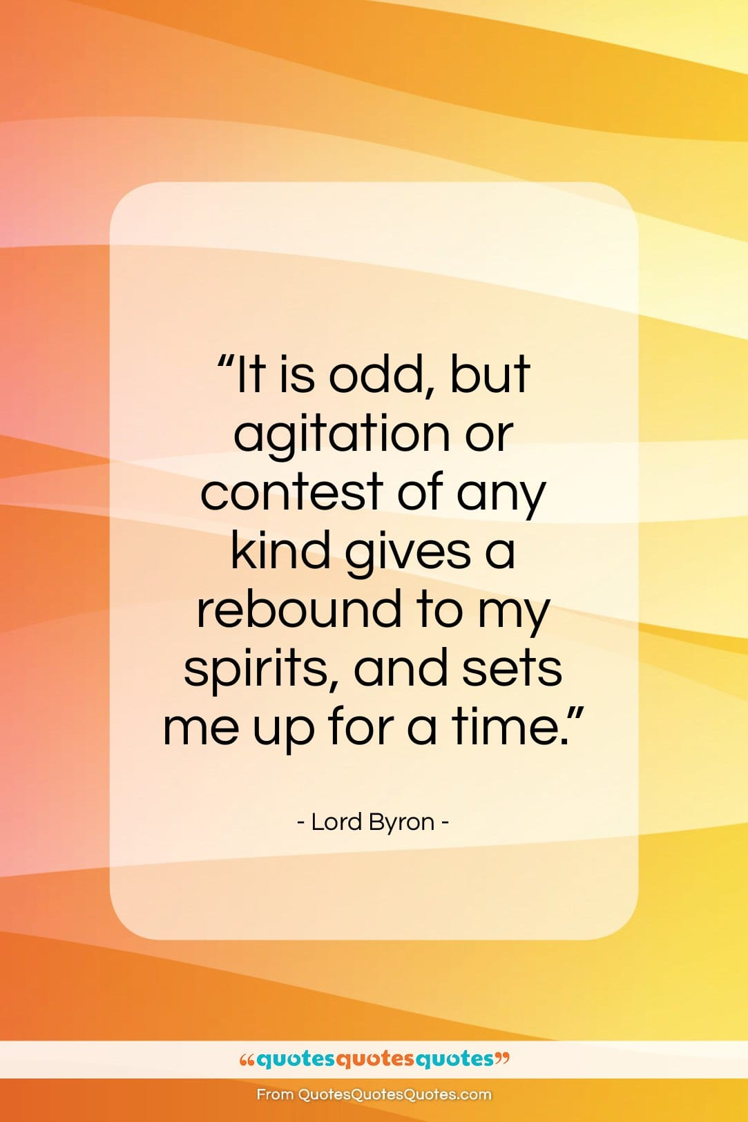 """Lord Byron quote: """"It is odd, but agitation or…""""- at QuotesQuotesQuotes.com"""
