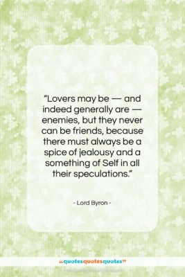 """Lord Byron quote: """"Lovers may be — and indeed generally…""""- at QuotesQuotesQuotes.com"""