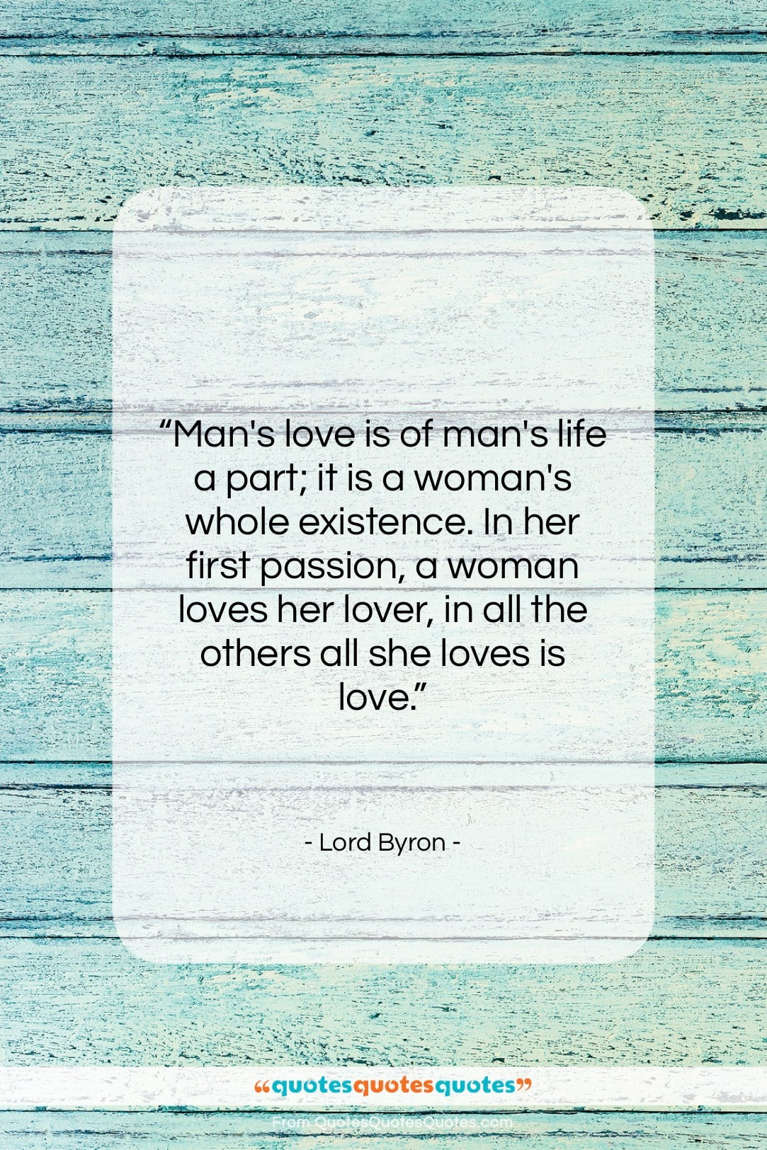 """Lord Byron quote: """"Man's love is of man's life a…""""- at QuotesQuotesQuotes.com"""