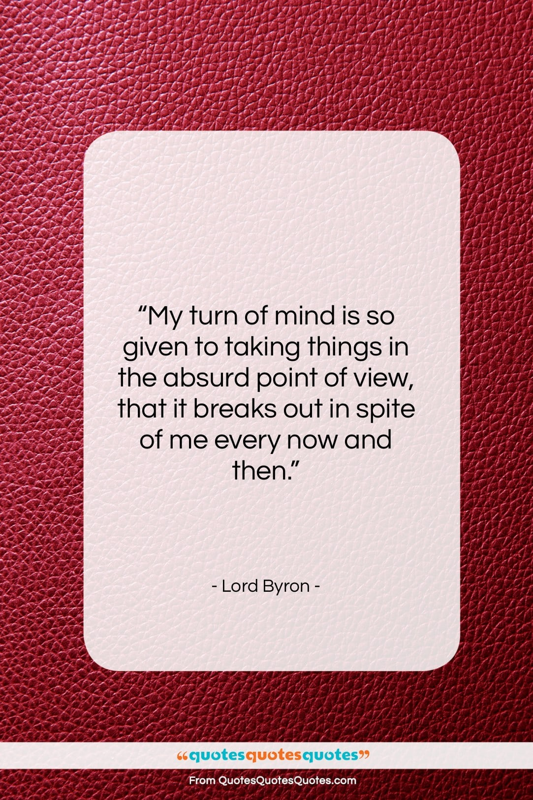 """Lord Byron quote: """"My turn of mind is so given…""""- at QuotesQuotesQuotes.com"""
