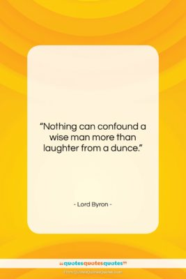 """Lord Byron quote: """"Nothing can confound a wise man more…""""- at QuotesQuotesQuotes.com"""