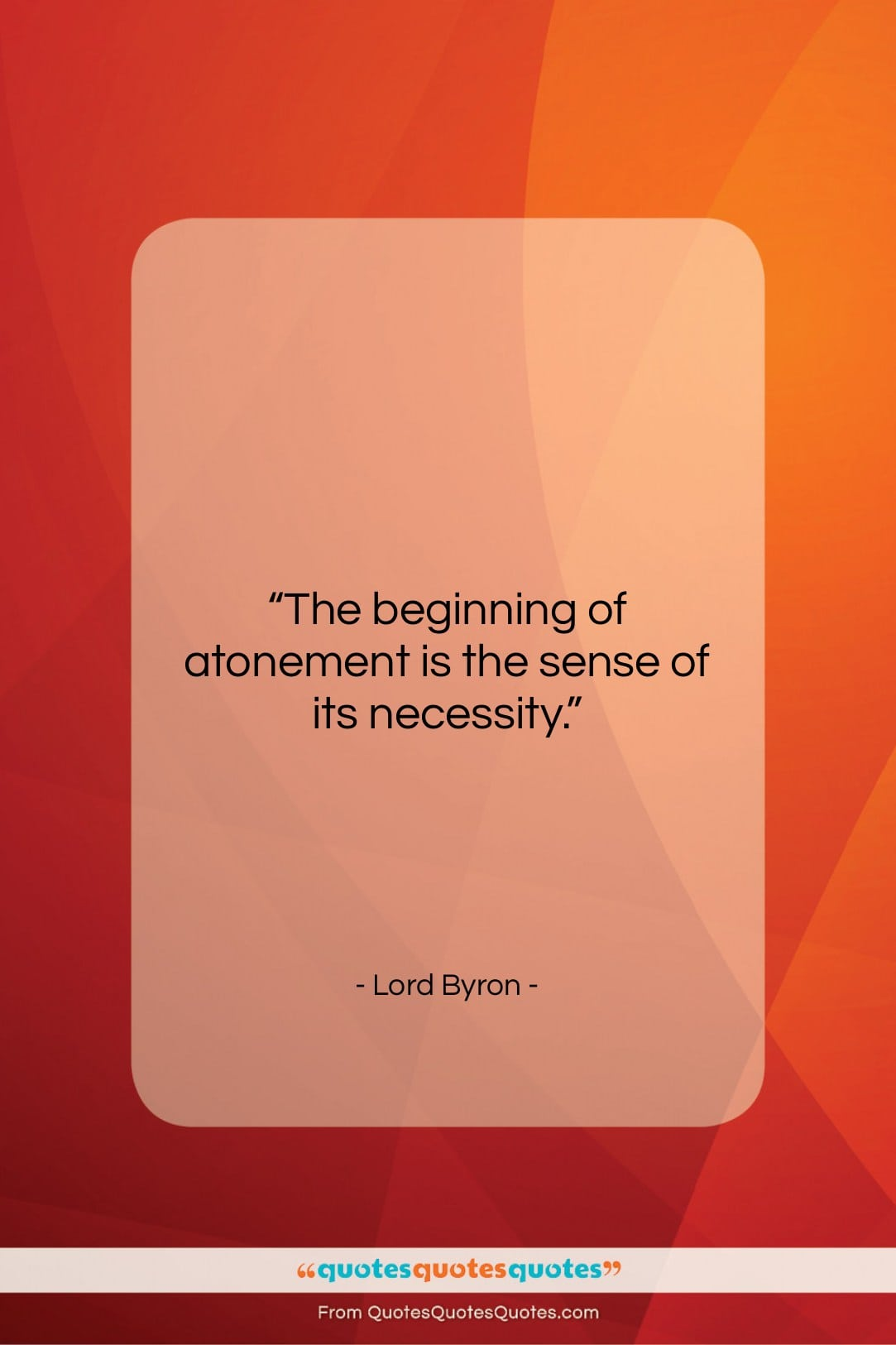 """Lord Byron quote: """"The beginning of atonement is the sense…""""- at QuotesQuotesQuotes.com"""