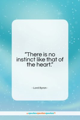 """Lord Byron quote: """"There is no instinct like that of…""""- at QuotesQuotesQuotes.com"""