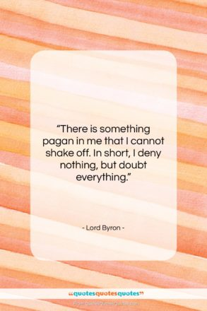 """Lord Byron quote: """"There is something pagan in me that…""""- at QuotesQuotesQuotes.com"""