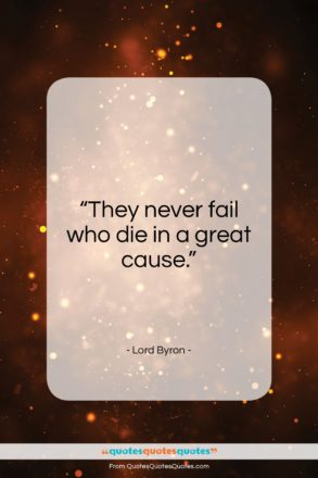 "Lord Byron quote: ""They never fail who die in a…""- at QuotesQuotesQuotes.com"