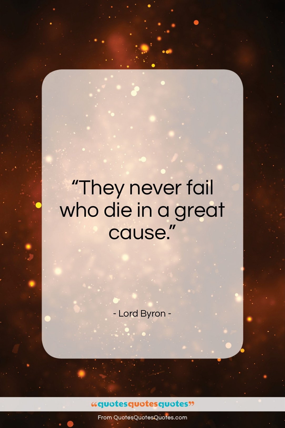 """Lord Byron quote: """"They never fail who die in a…""""- at QuotesQuotesQuotes.com"""