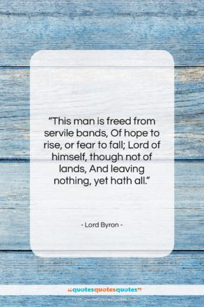 """Lord Byron quote: """"This man is freed from servile bands,…""""- at QuotesQuotesQuotes.com"""