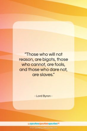 """Lord Byron quote: """"Those who will not reason, are bigots,…""""- at QuotesQuotesQuotes.com"""