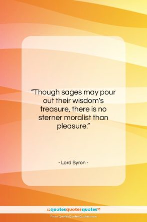 """Lord Byron quote: """"Though sages may pour out their wisdom's…""""- at QuotesQuotesQuotes.com"""
