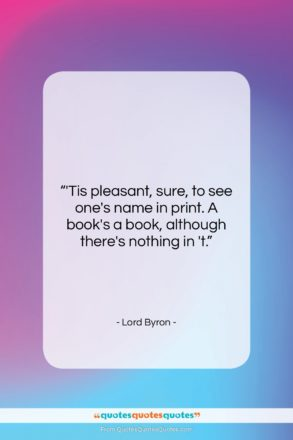 """Lord Byron quote: """"'Tis pleasant, sure, to see one's name…""""- at QuotesQuotesQuotes.com"""