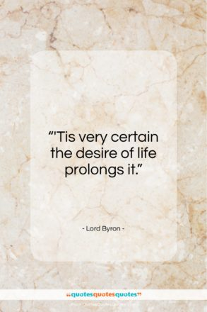 """Lord Byron quote: """"'Tis very certain the desire of life…""""- at QuotesQuotesQuotes.com"""