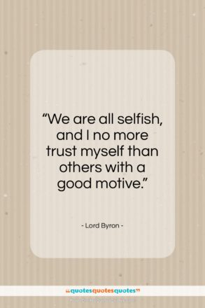 """Lord Byron quote: """"We are all selfish…""""- at QuotesQuotesQuotes.com"""