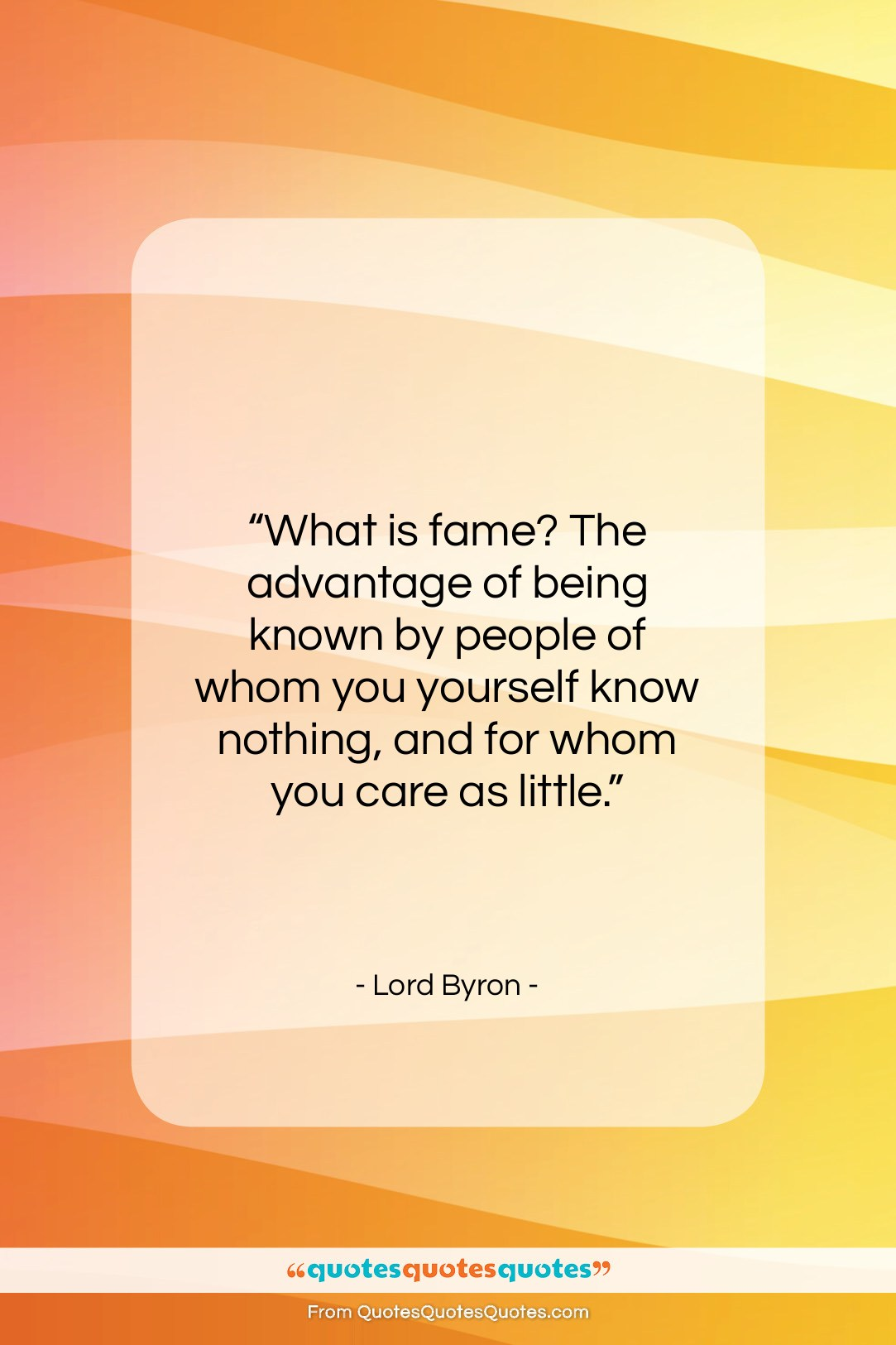 """Lord Byron quote: """"What is fame? The advantage of being…""""- at QuotesQuotesQuotes.com"""