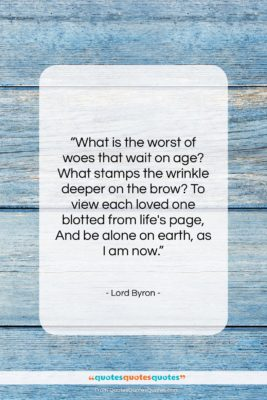 "Lord Byron quote: ""What is the worst of woes that…""- at QuotesQuotesQuotes.com"