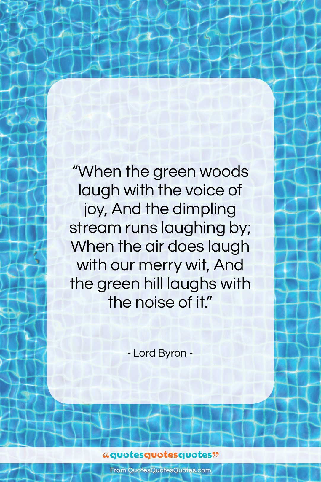 """Lord Byron quote: """"When the green woods laugh with the…""""- at QuotesQuotesQuotes.com"""