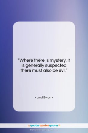 """Lord Byron quote: """"Where there is mystery, it is generally…""""- at QuotesQuotesQuotes.com"""