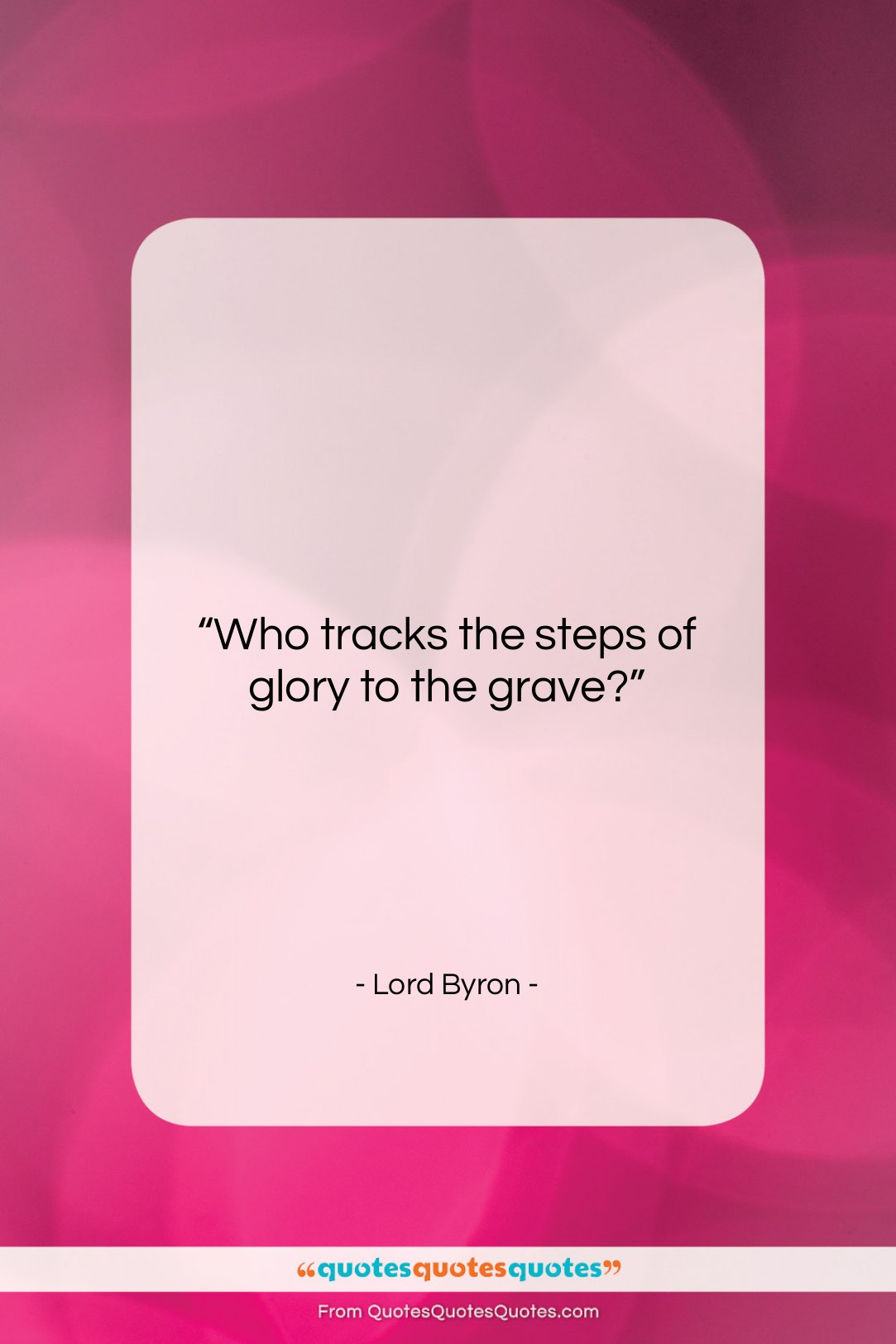 """Lord Byron quote: """"Who tracks the steps of glory to…""""- at QuotesQuotesQuotes.com"""