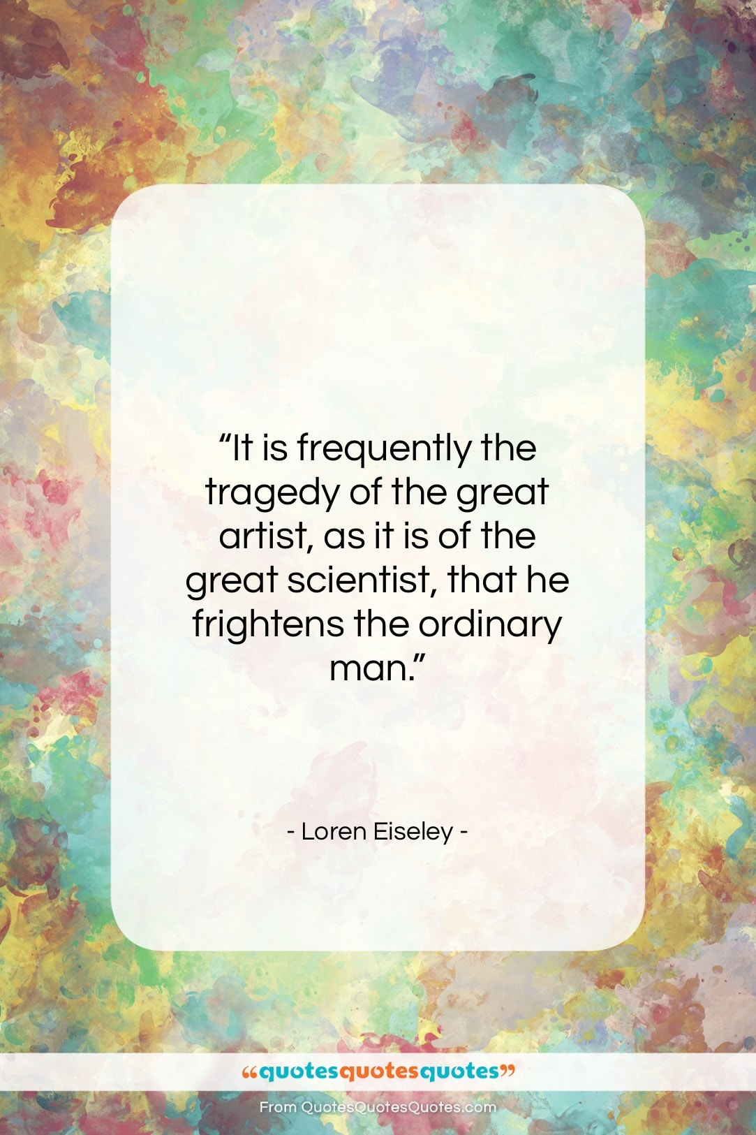 "Loren Eiseley quote: ""It is frequently the tragedy of the…""- at QuotesQuotesQuotes.com"