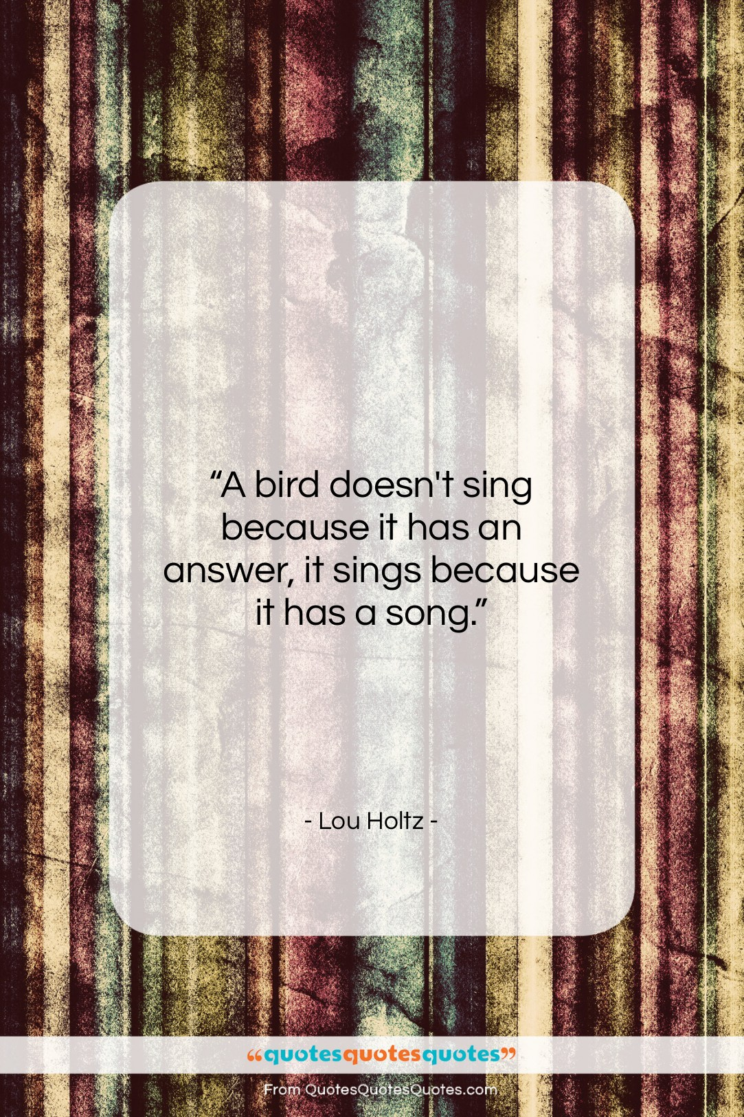 "Lou Holtz quote: ""A bird doesn't sing because it has…""- at QuotesQuotesQuotes.com"