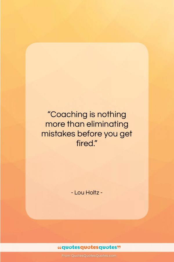 """Lou Holtz quote: """"Coaching is nothing more than eliminating mistakes…""""- at QuotesQuotesQuotes.com"""