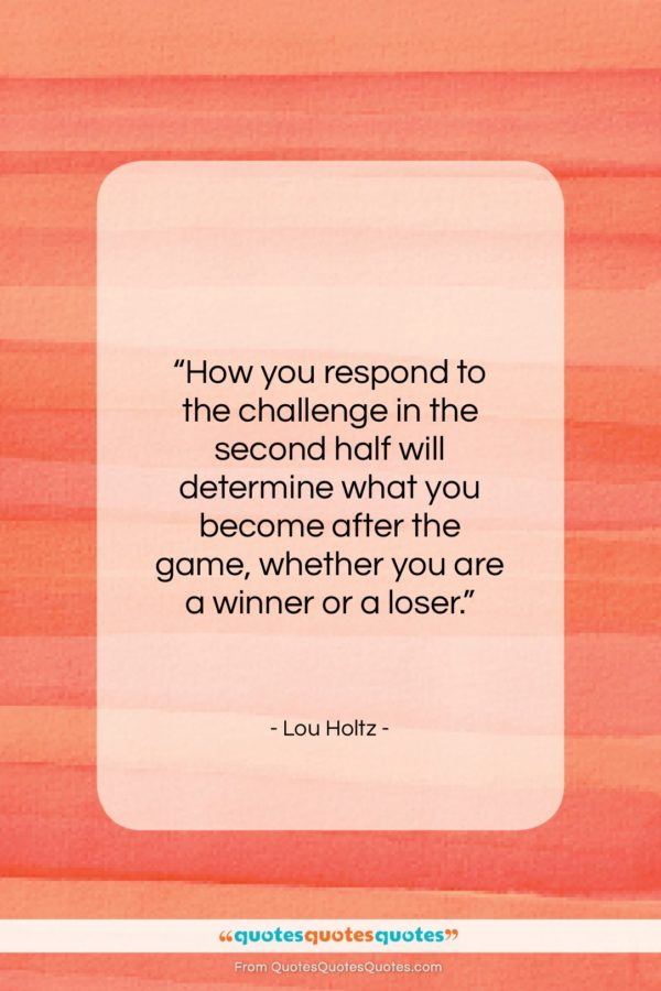 """Lou Holtz quote: """"How you respond to the challenge in…""""- at QuotesQuotesQuotes.com"""