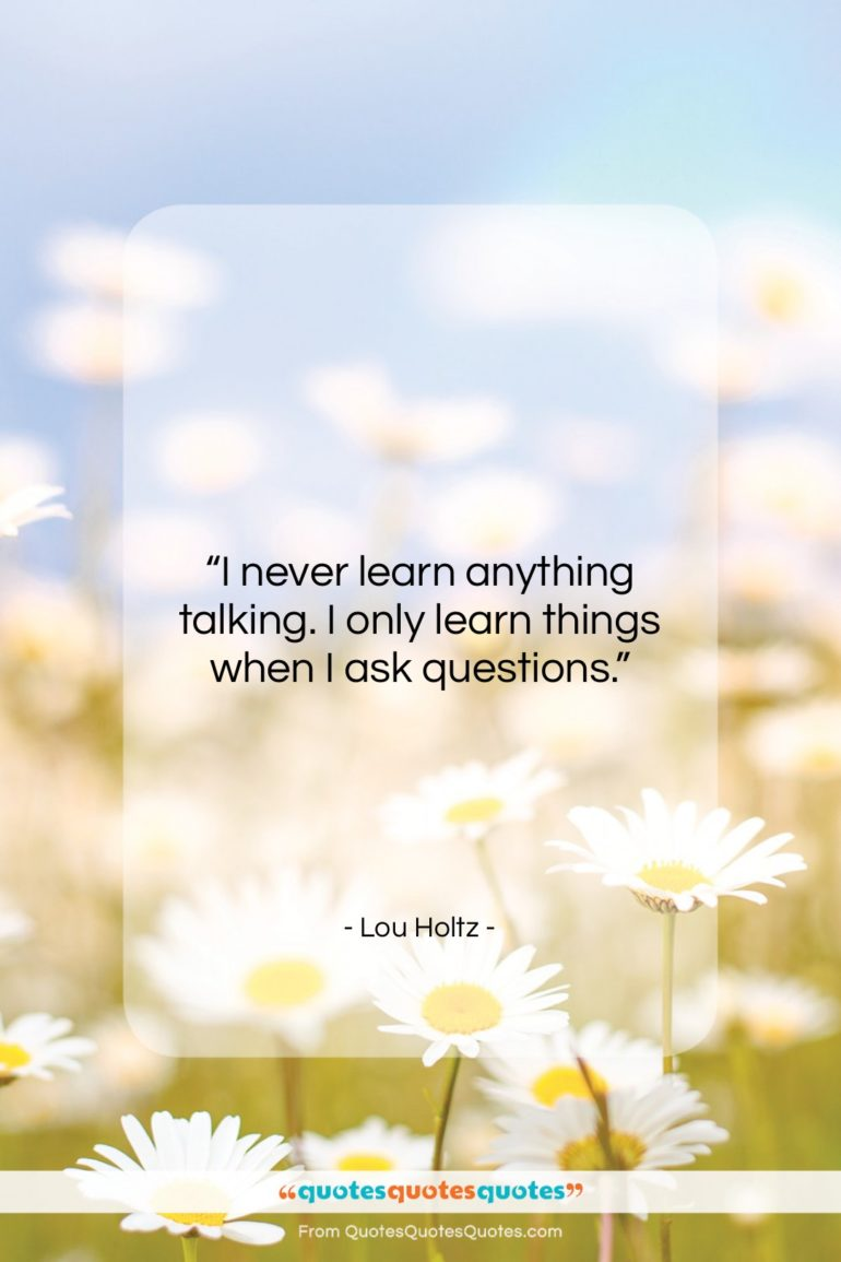 """Lou Holtz quote: """"I never learn anything talking. I only…""""- at QuotesQuotesQuotes.com"""