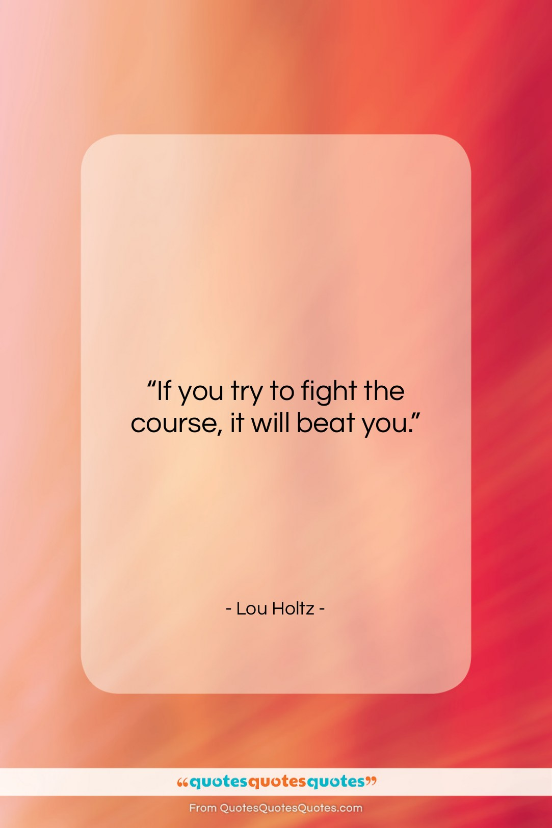 """Lou Holtz quote: """"If you try to fight the course,…""""- at QuotesQuotesQuotes.com"""