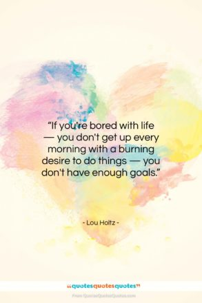 "Lou Holtz quote: ""If you're bored with life — you…""- at QuotesQuotesQuotes.com"