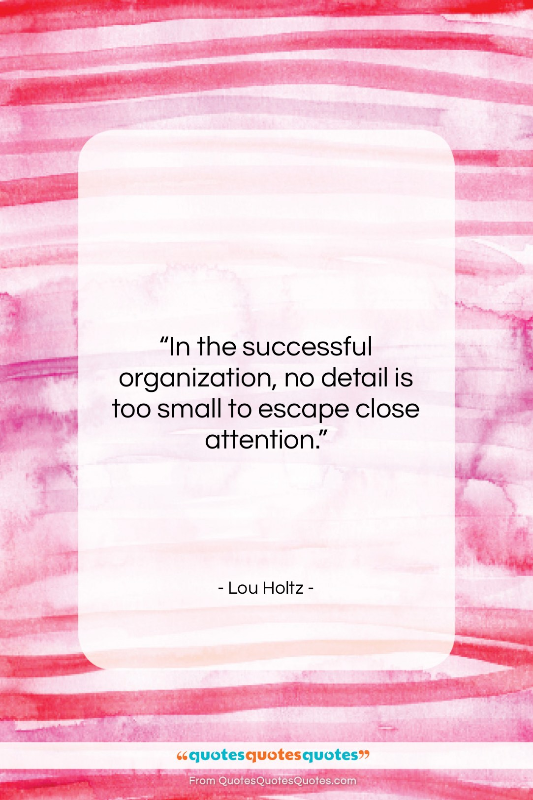 """Lou Holtz quote: """"In the successful organization, no detail is…""""- at QuotesQuotesQuotes.com"""