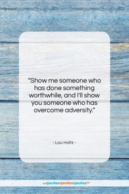 """Lou Holtz quote: """"Show me someone who has done something…""""- at QuotesQuotesQuotes.com"""