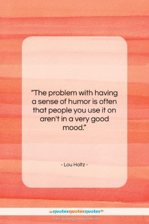"""Lou Holtz quote: """"The problem with having a sense of…""""- at QuotesQuotesQuotes.com"""