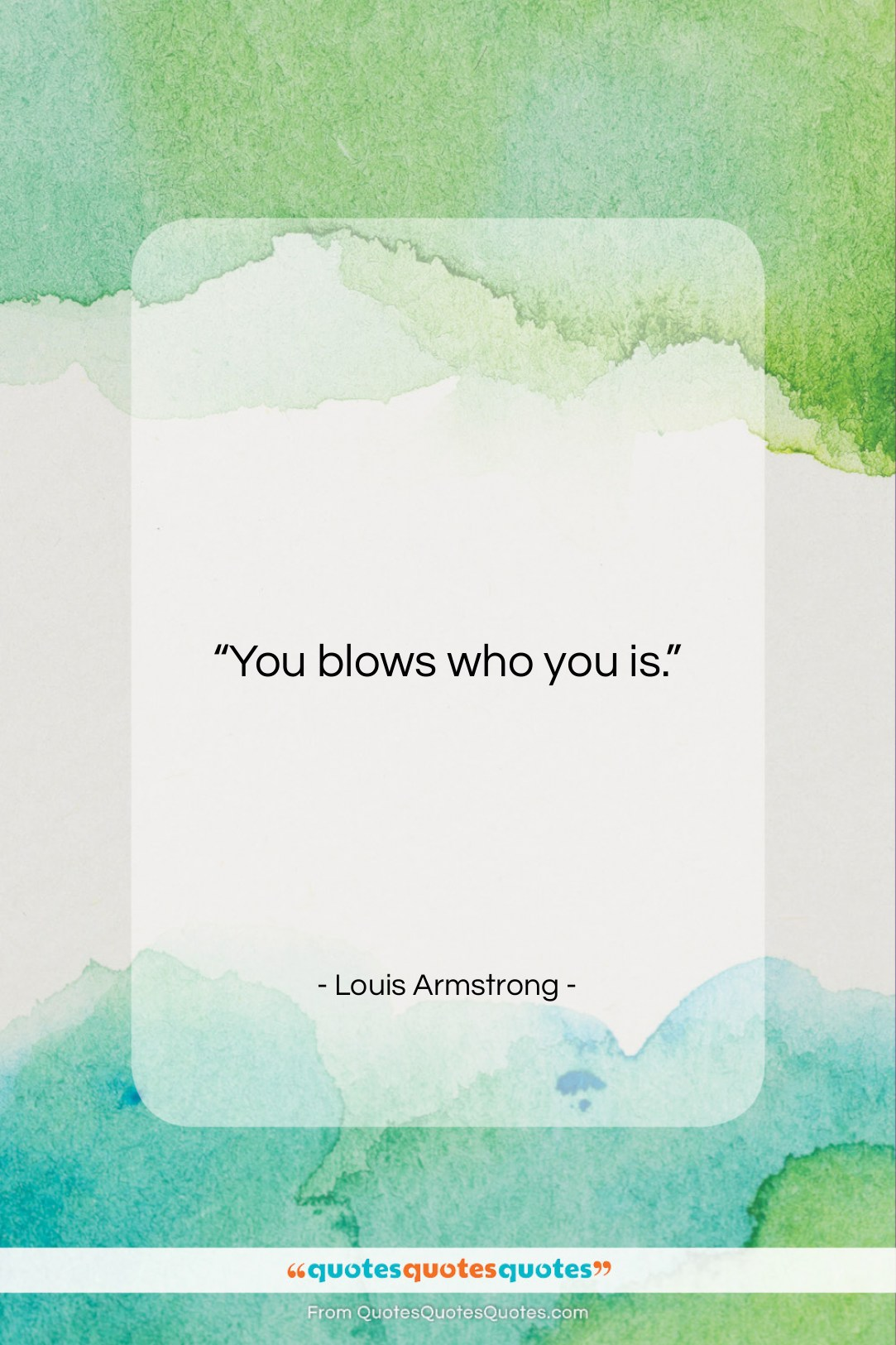 """Louis Armstrong quote: """"You blows who you is….""""- at QuotesQuotesQuotes.com"""