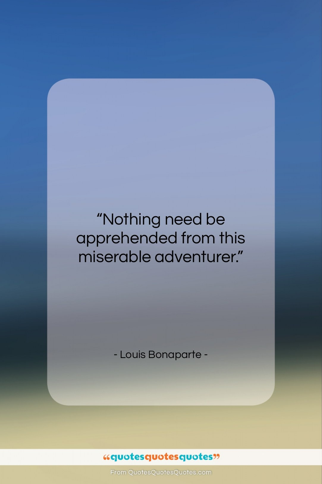 """Louis Bonaparte quote: """"Nothing need be apprehended from this miserable…""""- at QuotesQuotesQuotes.com"""