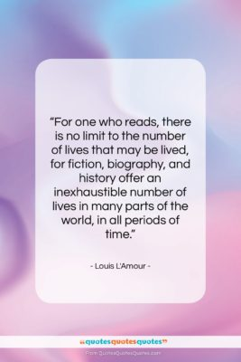 """Louis L'Amour quote: """"For one who reads, there is no…""""- at QuotesQuotesQuotes.com"""