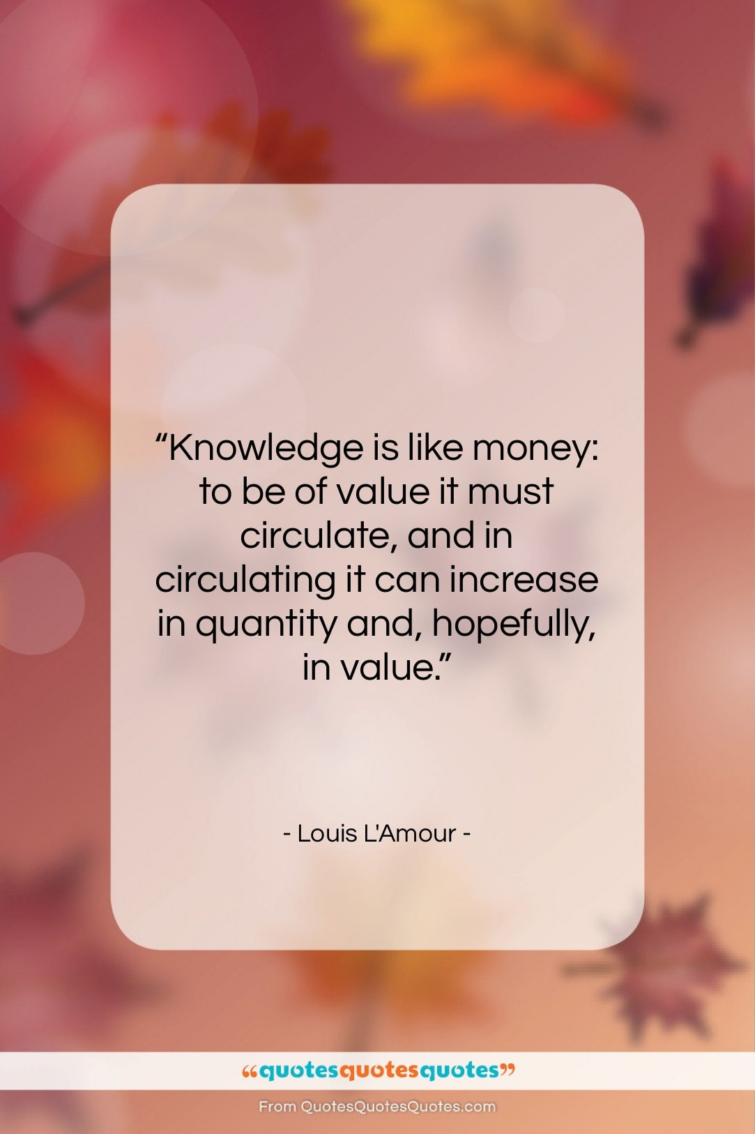 "Louis L'Amour quote: ""Knowledge is like money: to be of…""- at QuotesQuotesQuotes.com"