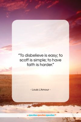 """Louis L'Amour quote: """"To disbelieve is easy; to scoff is…""""- at QuotesQuotesQuotes.com"""