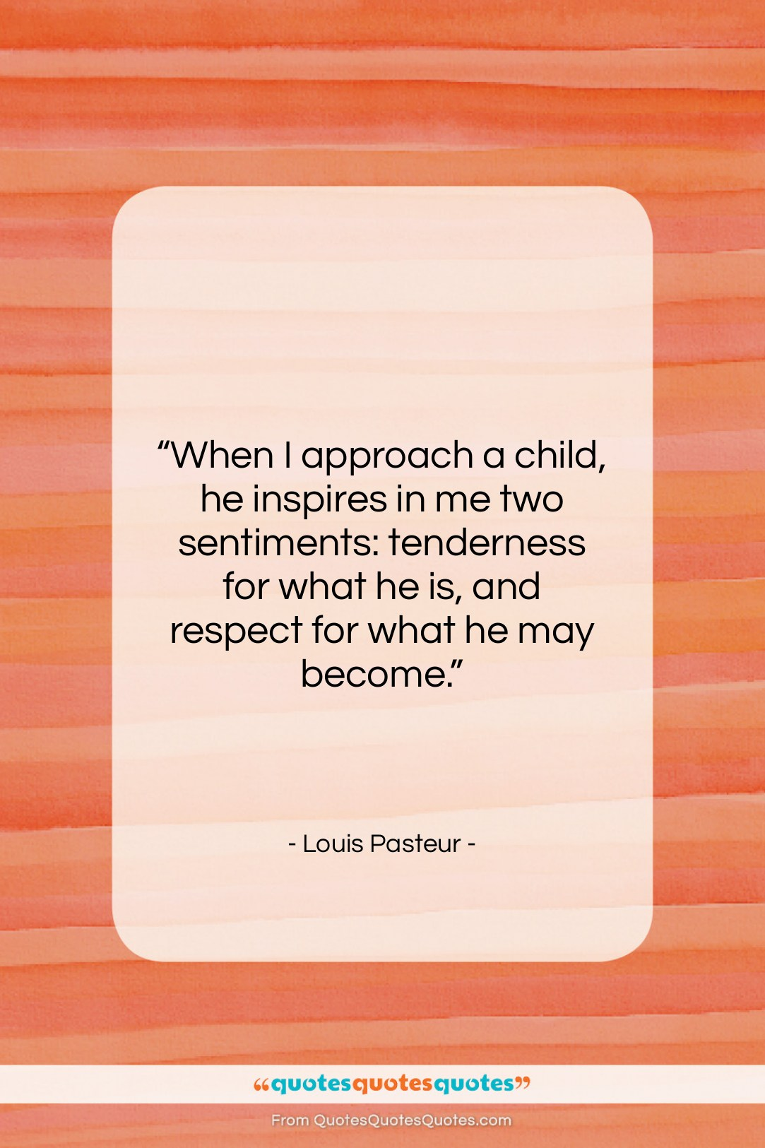 """Louis Pasteur quote: """"When I approach a child, he inspires…""""- at QuotesQuotesQuotes.com"""
