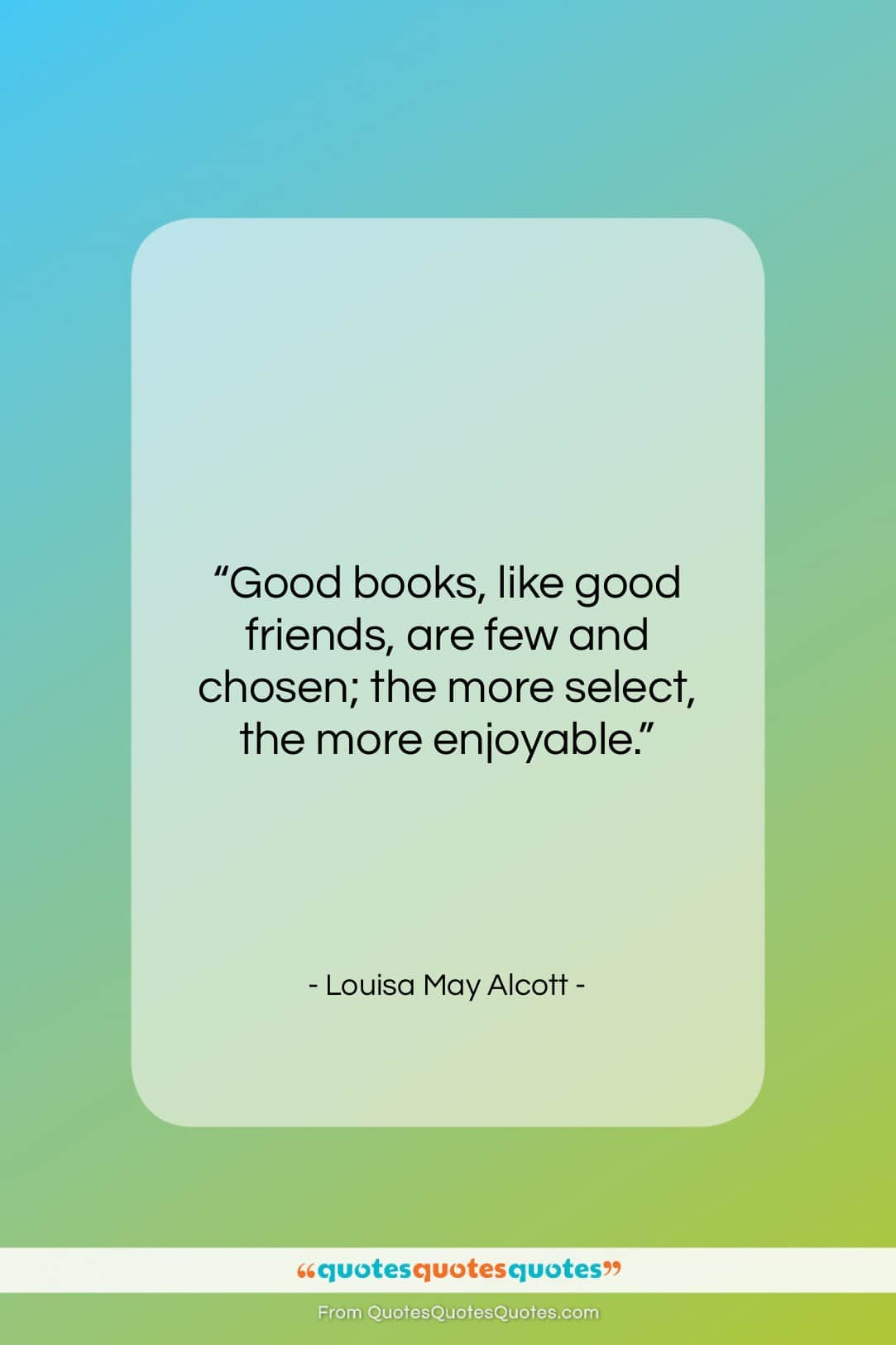 """Louisa May Alcott quote: """"Good books, like good friends, are few…""""- at QuotesQuotesQuotes.com"""