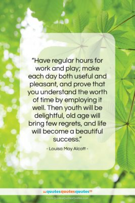 """Louisa May Alcott quote: """"Have regular hours for work and play;…""""- at QuotesQuotesQuotes.com"""